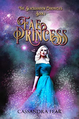 Fae Princess (The Blackshadow Chronicles Book 1) by [Fear, Cassandra]