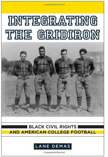Download Integrating the Gridiron: Black Civil Rights and American College Football Pdf