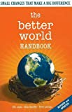 The Better World Handbook: Small Changes That Make A Big Difference