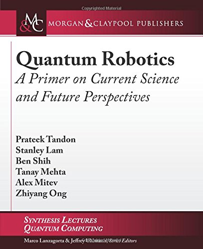 quantum-robotics-a-primer-on-current-science-and-future-perspectives-synthesis-lectures-on-quantum-c
