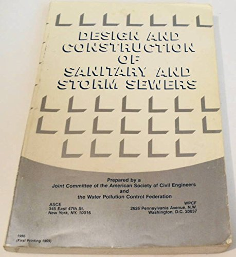 Design And Construction Of Sanitary And Storm Sewers (ASCE-Manuals and Reports on Engineering Practice No. 37; WPCF Manual of Practice No. 9) ()