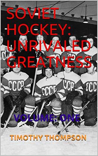 SOVIET HOCKEY: UNRIVALED GREATNESS: VOLUME: ONE por TIMOTHY THOMPSON