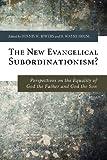 The New Evangelical Subordinationism?, , 1608998525