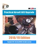 Practical Airsoft AEG Upgrade 2018/19 Edition: Airsoft AEG Technical Reference Manual with technical