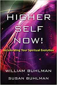 Higher Self Now!: Accelerating Your Spiritual Evolution ...