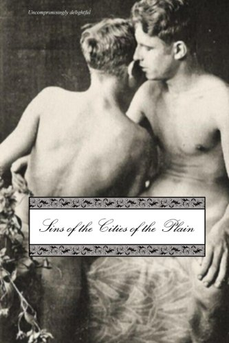 Sins of the Cities of the Plain: or; The Recollections of Mary-Ann, with Short Essays on Sodomy and Tribadism (REVISED) by CreateSpace Independent Publishing Platform