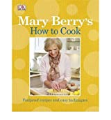 MARY BERRY'S HOW TO COOK EASY RECIPES AND FOOLPROOF TECHNIQUES BY (BERRY, MARY) PAPERBACK