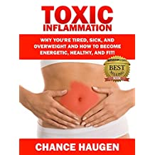 Toxic Inflammation: Why You're Tired, Sick, and Overweight and How to Become Energetic, Healthy, and Fit!