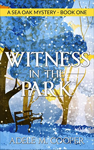 Book: Witness in the Park (A Sea Oak Mystery - Book One) by Adele M Cooper