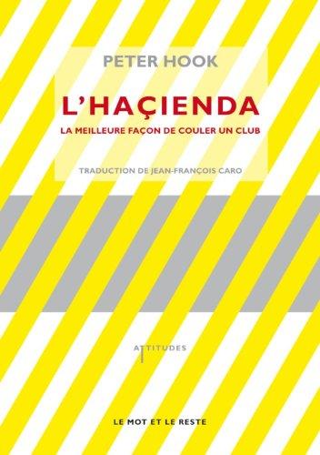 L'Haçienda : La meilleure façon de couler un club by Peter Hook