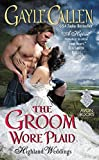 The Groom Wore Plaid: Highland Weddings by Gayle Callen (2016-02-23)