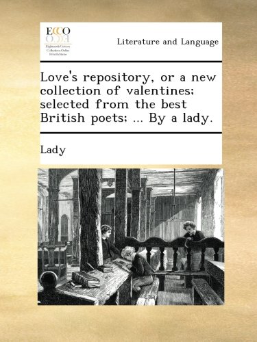 Download Love's repository, or a new collection of valentines; selected from the best British poets; ... By a lady. ebook