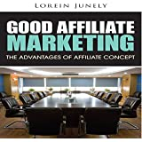 Good Affiliate Marketing: The Advantages of Affiliate Concept