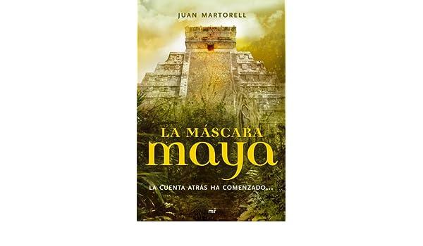 La máscara maya: La cuenta atrás ha comenzado... eBook: Juan Martorell: Amazon.es: Tienda Kindle