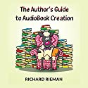 The Author's Guide to Audiobook Creation Audiobook by Richard Rieman Narrated by Richard Rieman