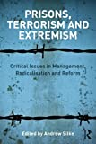 Prison, Terrorism and Extremism : Critical Issues in Management, Radicalisation and Reform, , 0415810388