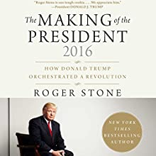 The Making of the President 2016: How Donald Trump Orchestrated a Revolution Audiobook by Roger Stone Narrated by BJ Pottsworth