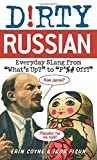 """Dirty Russian: Everyday Slang from """"What's Up?"""" to """"F*%# Off!"""": Everyday Slang from What's Up? To F*ck Off! (Dirty Everyday Slang)"""