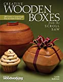 Creative Wooden Boxes from the Scroll Saw: 28 Useful & Surprisingly Easy-to-Make Projects (Fox Chapel Publishing) Patterns and Step-by-Step for Jewelry Boxes, Pivot Lids, Food-Shaped Boxes, and More