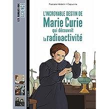 L'incroyable destin de Marie Curie, qui découvrit la radioactivité (Les romans doc Science) (French Edition)
