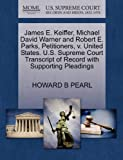James E. Keiffer, Michael David Warner and Robert E. Parks, Petitioners, V. United States. U. S. Supreme Court Transcript of Record with Supporting Ple, Howard B. Pearl, 127068762X