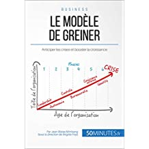 Le modèle de Greiner: Anticiper les crises et booster la croissance (Gestion & Marketing t. 3) (French Edition)
