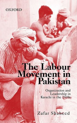 Labour Movement in Pakistan Organization and Leadership in Karachi in the 1970s