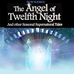The Angel of Twelfth Night, and Other Seasonal Supernatural Tales | Tom Slemen