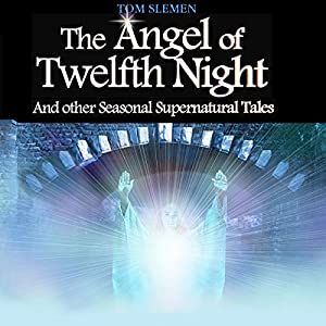 The Angel of Twelfth Night, and Other Seasonal Supernatural Tales Audiobook