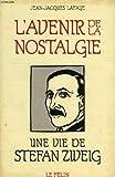img - for L'avenir de la nostalgie: Une vie de Stefan Zweig : essai (French Edition) book / textbook / text book