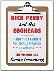 Rick Perry and His Eggheads: Inside the Brainiest Political Operation in America, A Sneak Preview from The Victory Lab