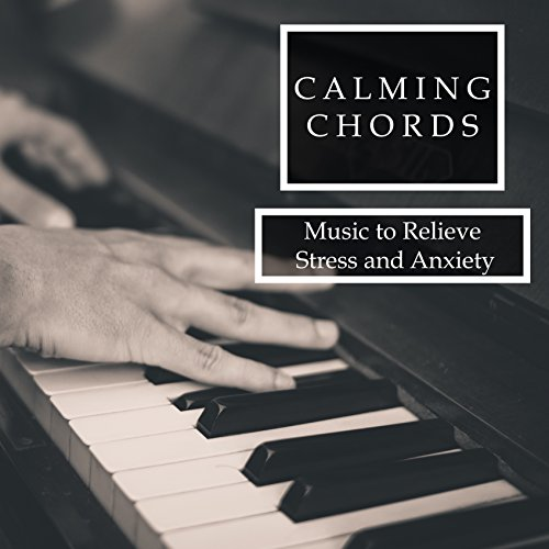 Calming Chords Piano Relaxation And Pure Tranquility To Relieve
