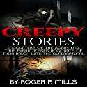 Creepy Stories: Encounters of the Scary Kind: True Eyewitnesses Accounts of Their Brush with the Supernatural Audiobook by Roger P. Mills Narrated by Kevin Theis