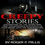 Creepy Stories: Encounters of the Scary Kind: True Eyewitnesses Accounts of Their Brush with the Supernatural | Roger P. Mills