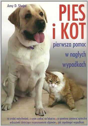 Pies I Kot Pierwsza Pomoc W Naglych Wypadkach Amazonde Amy D