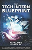 img - for The Tech Intern Blueprint: The Step-By-Step Guide to Standing Out, Getting Paid, and Landing the World's Most Lucrative Tech Internships book / textbook / text book