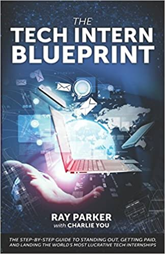 The tech intern blueprint the step by step guide to standing out the tech intern blueprint the step by step guide to standing out getting paid and landing the worlds most lucrative tech internships ray o parker malvernweather Choice Image