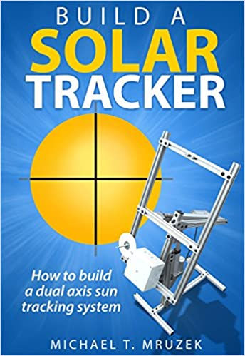 Build a Solar Tracker: Michael T  Mruzek: 9780997195804: Amazon com