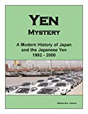Yen Mystery: A Modern History of Japan and the Japanese Yen  (1992-2000)