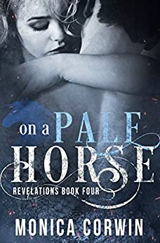 On a Pale Horse: an Apocalyptic Paranormal Romance (Revelations Book 4) by [Corwin, Monica]