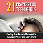 21 Prayers for Teen Girls: True Beauty Books | Shelley Hitz,Heather Hart