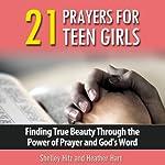 21 Prayers for Teen Girls: True Beauty Books | Shelley Hitz,Heather Hart