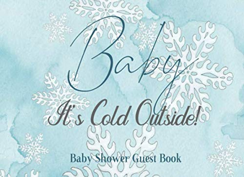 Baby It's Cold Outside Baby Shower Guest Book: Boy Oh Baby Its Cold outside, Blue Snowflake & Grey Silver Winter Wonderland Theme, Sign in Book Keepsake with Address, Advice for Parents and Gift Log (Oh Baby Its Cold Outside Baby Shower Invitations)