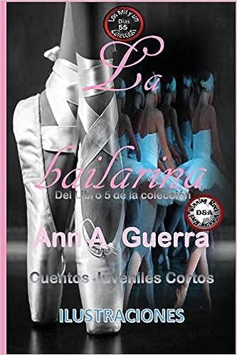 La bailarina: Cuento No: 55 (Los MIL y un DIAS: Cuentos Juveniles Cortos: Libro 5) (Volume 55) (Spanish Edition): Ms. Ann A. Guerra, Mr. Daniel Guerra: ...