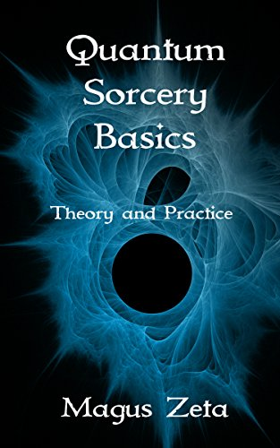 Quantum Sorcery Basics Theory And Practice By Zeta Magus