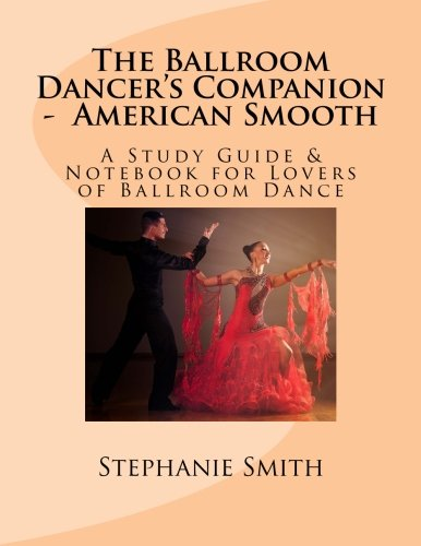 The Ballroom Dancer's Companion - American Smooth: A Study Guide & Notebook for Lovers of Ballroom Dance (Volume 1)