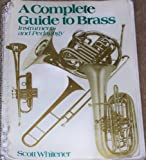 A Complete Guide to Brass : Instruments and Pedagogy, Whitener, Scott, 002873050X