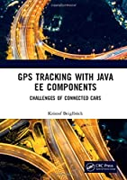 GPS Tracking with Java EE Components: Challenges of Connected Cars Front Cover