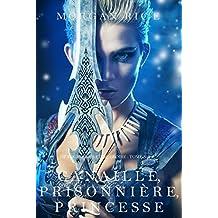 Canaille, Prisonnière, Princesse ('De Couronnes et de Gloire', Tome 2) (French Edition)