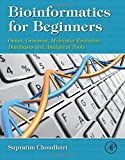 : Bioinformatics for Beginners: Genes, Genomes, Molecular Evolution, Databases and Analytical Tools by Supratim Choudhuri (2014-05-26)